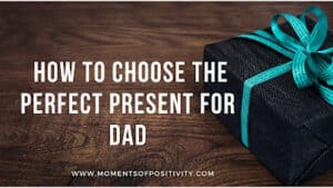 How to Choose the Perfect Present for Dad
